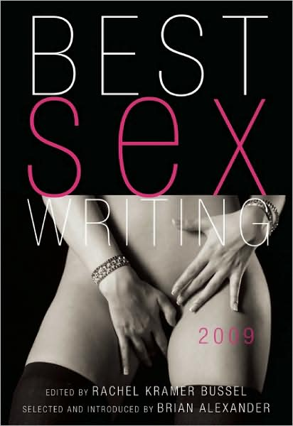 Best Sex Writing 2009 edited by Rachel Kramer Bussel
