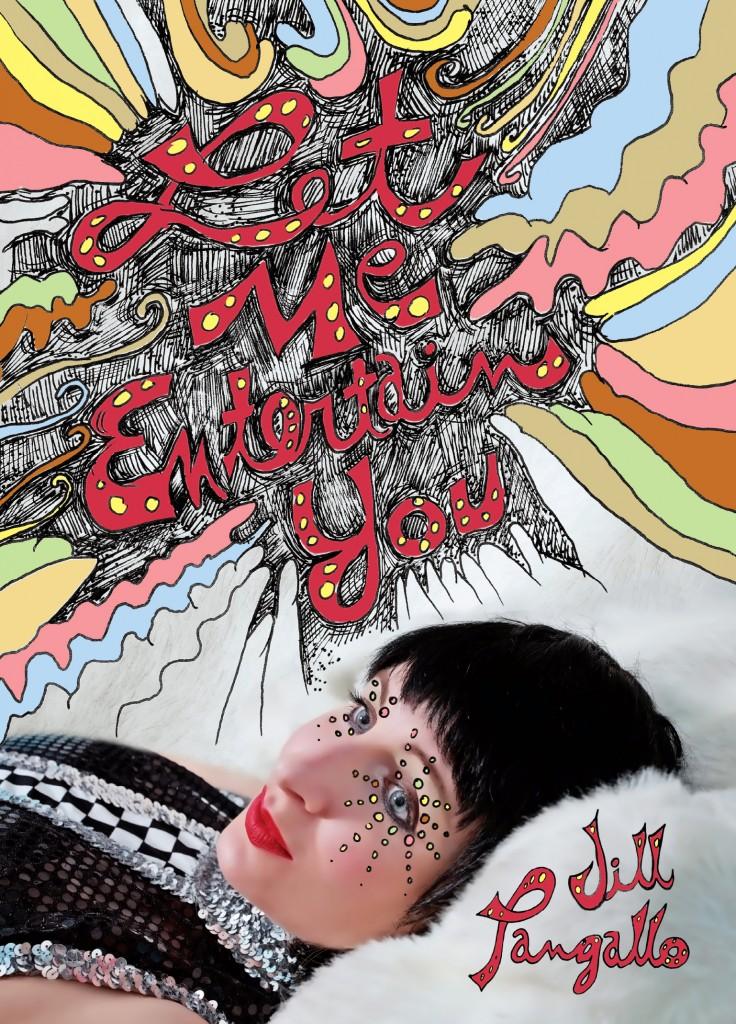 Let Me Entertain You by Jill Pangallo